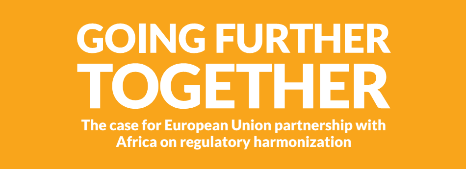 Going Further Together – the case for European Union partnership with Africa on regulatory harmonization